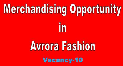 10 Garments Merchandiser Needed in Avrora Fashion Ltd