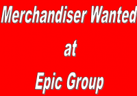 Merchandiser wanted at Epic Group