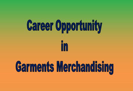Career opportunity in Garments merchandising